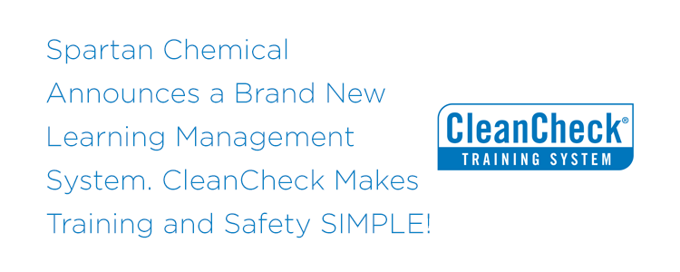 Spartan Chemical Announces a Brand New Learning Management System CleanCheck Makes Training and Safety SIMPLE!